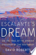 Escalante's Dream: On the Trail of the Spanish Discovery of the Southwest.pdf