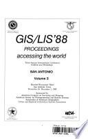 GIS/LIS '88  : proceedings : accessing the world : third annual International Conference, Exhibits, and Workshops, San Antonio, Marriott Rivercenter Hotel, San Antonio, Texas, November 30-December 2, 1988 , Band 2