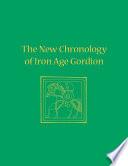 The New Chronology Of Iron Age Gordion