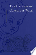 """The Illusion of Conscious Will"" by Daniel M. Wegner"