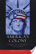 America's Colony  : The Political and Cultural Conflict Between the United States and Puerto Rico