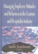 """Managing Employee Attitudes and Behaviors in the Tourism and Hospitality Industry"" by Salih Kusluvan"