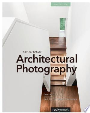 Download Architectural Photography, 3rd Edition Free Books - Dlebooks.net