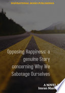 Opposing Happiness  a genuine Story concerning Why We Sabotage Ourselves