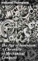 The Age of Invention: A Chronicle of Mechanical Conquest Pdf