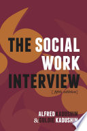 """The Social Work Interview: Fifth Edition"" by Alfred Kadushin"