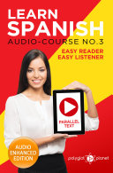 Learn Spanish - Easy Reader - Easy Listener - Parallel Text: Audio Course No. 3