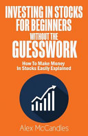 Investing In Stocks For Beginners Without The Guesswork Book PDF