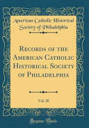 Records Of The American Catholic Historical Society Of Philadelphia Vol 20 Classic Reprint
