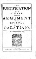 The Iustification of a Sinner: Being the Maine Argument of the Epistle to the Galatians. By a Reverend and Learned Divine. [A Translation by Thomas Lushington of Johannes Crellius's Commentary on the Epistle to the Galatians. With the Text.]
