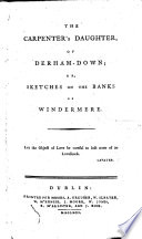The Carpenter's Daughter, of Derham-Down; Or, Sketches on the Banks of Windermere