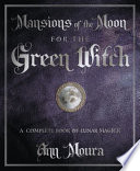 Mansions of the Moon for the Green Witch  : A Complete Book of Lunar Magic