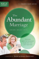 The Abundant Marriage  Focus on the Family Marriage Series