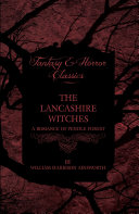 The Lancashire Witches - A Romance Of Pendle Forest