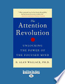"""""""The Attention Revolution: Unlocking the Power of the Focused Mind"""" by B. Alan Wallace"""