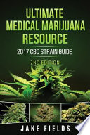 Ultimate Medical Marijuana Resource 2017 Cbd Strain Guide