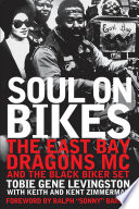 """Soul on Bikes: The East Bay Dragons MC and the Black Biker Set"" by Tobie Levingston, Keith Zimmerman, Ralph"