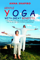Gentle Yoga With Great Benefits  For people who are in recovery  over the age of 60  or have physical limitations