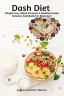 Dash Diet Weight Loss  Blood Pressure   Mediterranean Solution Cookbook For Beginners Book