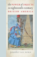 The Power of Objects in Eighteenth Century British America