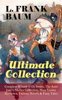 L  FRANK BAUM   Ultimate Collection  Complete Wizard of Oz Series  The Aunt Jane s Nieces Collection  Mary Louise Mysteries  Fantasy Novels   Fairy Tales