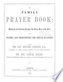 The family prayer book; or, Morning and evening prayers for every day in the year, with prayers and thanksgivings for special occasions