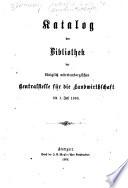 Katalog der Bibliothek der königlich württembergischen Centralstelle für die Landwirthschaft, bis 1. Juli 1868