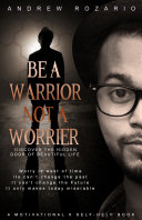 Be A Warrior Not A Worrier: Discover The Hidden Door of Beautiful Life [Pdf/ePub] eBook
