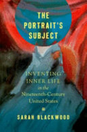 The portrait's subject: inventing inner life in the nineteenth-century United States