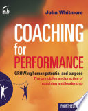 Coaching for Performance  : GROWing Human Potential and Purpose: The Principles and Practice of Coaching and Leadership