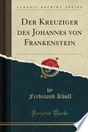 Der Kreuziger des Johannes von Frankenstein (Classic Reprint)