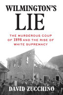 link to Wilmington's lie : the murderous coup of 1898 and the rise of white supremacy in the TCC library catalog