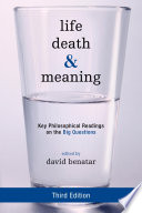 """Life, Death, and Meaning: Key Philosophical Readings on the Big Questions"" by David Benatar, Margaret A. Boden, Fred Feldman, John Martin Fischer, Richard Hare, David Hume, W. D Joske, Immanuel Kant, Frederick Kaufman, James Lenman, John Leslie, Steven Luper, Thomas Nagel, Robert Nozick,, ChristineOverall, Derek Parfit, George Pitcher, Stephen E. Rosenbaum, David Schmidtz, Arthur Schopenhauer, David B. Suits, Richard Taylor, Bruce N. Waller, Bernard Williams, Samantha Vice, Susan Wolf"