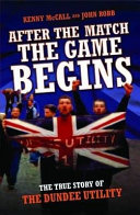 After The Match, The Game Begins - The True Story of The Dundee Utility Pdf/ePub eBook