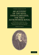 An Account of the Revd. John Flamsteed, the First Astronomer-Royal