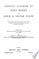 Chaffers' Handbook to Hall Marks on Gold and Silver Plate
