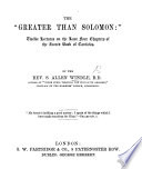 """The """"Greater Than Solomon:"""" Twelve Lectures on the Last Four Chapters of the ... Book of Canticles"""