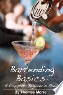"""Bartending Basics: A Complete Beginner's Guide"" by Thomas Morrell"