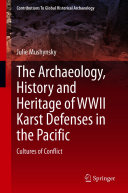 The Archaeology  History and Heritage of WWII Karst Defenses in the Pacific