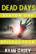 Dead Days: Episode 4 (A Zombie Apocalypse Serial):