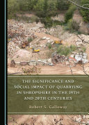 The Significance and Social Impact of Quarrying in Shropshire in the 19th and 20th Centuries