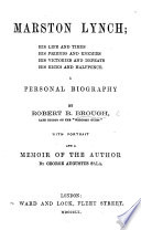 Marston Lynch; his life and times, his friends and enemies, his victories and defeats, his kicks and halfpence. A personal biography ... [A novel.] With portrait, and a memoir of the author by George Augustus Sala