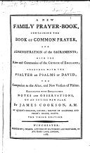 A New Family Prayer-Book, containing the Book of Common Prayer ... together with ... the Companion to the Altar, and New Version of Psalms. Elucidated with explanatory notes ... by James Cookson ... The third edition. [With engravings.]