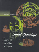 Good Looking: Essays on the Virtue of Images
