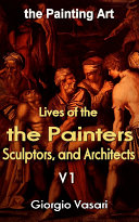 The Lives of the Most Excellent Painters  Sculptors  and Architects v1