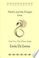 Merlin And The Dragon Love Part Two The White Angel