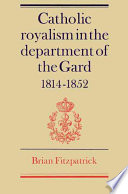 Catholic Royalism in the Department of the Gard 1814-1852