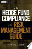 The Hedge Fund Compliance and Risk Management Guide Book