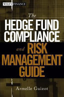 The Hedge Fund Compliance and Risk Management Guide