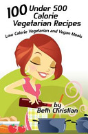 100 Under 500 Calorie Vegetarian Recipes